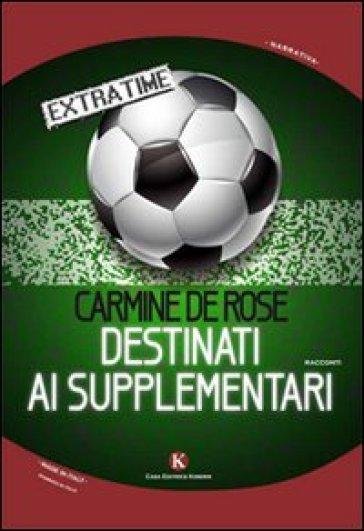 Destinati ai supplementari - Carmine De Rose | Kritjur.org