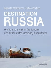 Destination Russia. A ship and a cat in the tundra and other extra-ordinary encounters