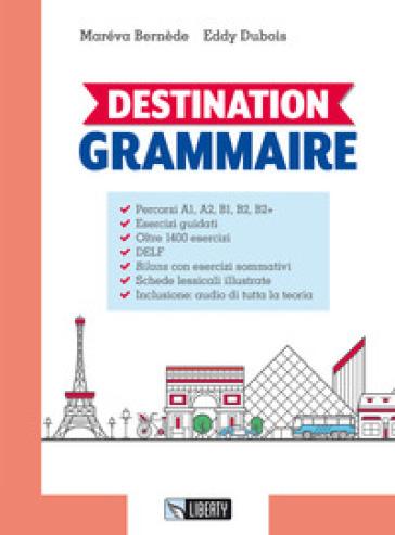 Destination grammaire. Per le Scuole superiori. Con Contenuto digitale per download - Maréva Bernède  