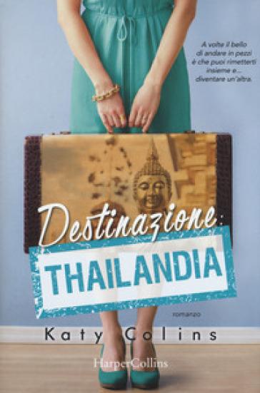 Destinazione Thailandia. Lonely Hearts Travel Club - Katy Colins |