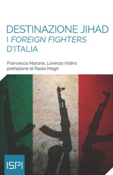 Destinazione jihad. I foreign fighters d'Italia - Francesco Marone |