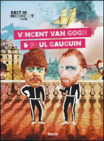 Destini Incrociati Hotel. Vincent Van Gogh e Paul Gauguin - Giacomo Zito |