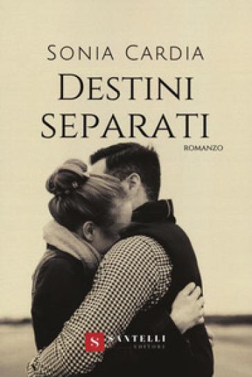 Destini separati - Sonia Cardia  