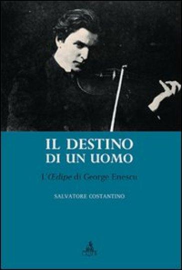 Destino di un uomo. L'edipe di George Enescu - Salvatore Costantino |
