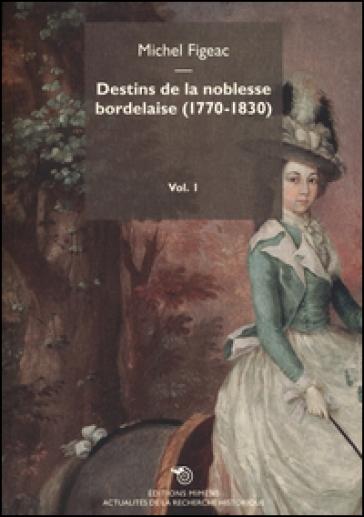 Destins de la noblesse bordelaise (1770-1830). 1. - Michel Figeac |