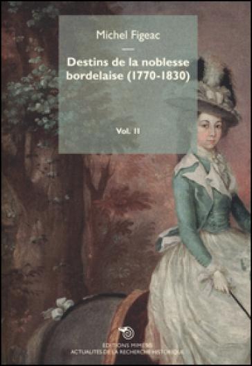 Destins de la noblesse bordelaise (1770-1830). 2. - Michel Figeac |