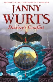 Destiny s Conflict: Book Two of Sword of the Canon (The Wars of Light and Shadow, Book 10)