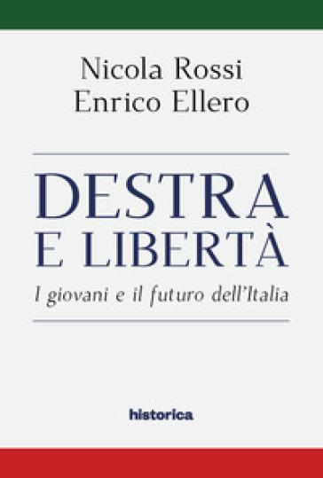 Destra e libertà. I giovani e il futuro dell'Italia - Enrico Ellero |