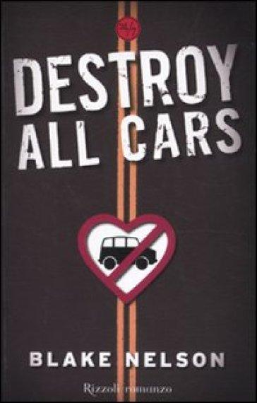 Destroy all cars - Blake Nelson |