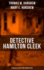 Detective Hamilton Cleek: 8 Thriller Classics in One Premium Edition