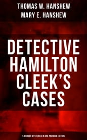 Detective Hamilton Cleek s Cases - 5 Murder Mysteries in One Premium Edition