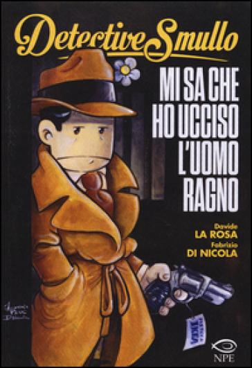 Detective Smullo. Mi sa che ho ucciso l'Uomo ragno - Davide La Rosa |