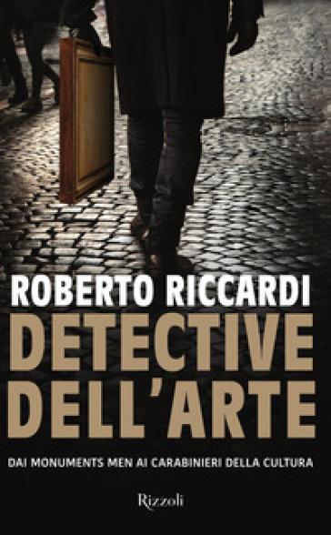 Detective dell'arte. Dai Monuments Men ai carabinieri della cultura - Roberto Riccardi | Thecosgala.com