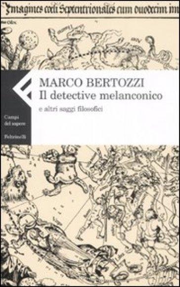 Detective melanconico e altri saggi filosofici (Il) - Marco Bertozzi |