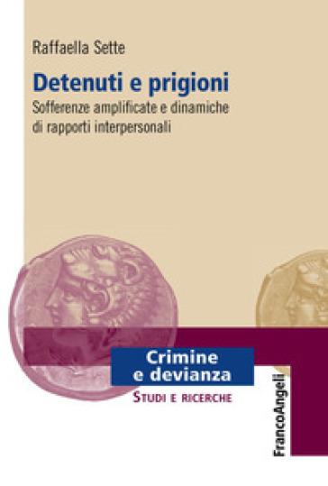 Detenuti e prigioni. Sofferenze amplificate e dinamiche di rapporti interpersonali - Raffaella Sette | Rochesterscifianimecon.com