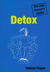 Detox: The Lazy Person s Guide!