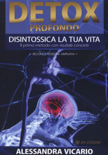 Detox profondo. Disintossica la tua vita. Il primo metodo con risultati concreti - Alessandra Vicario pdf epub