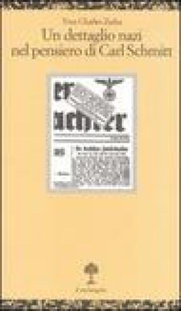 Dettaglio nazi nel pensiero di Carl Schmitt. La giustificazione delle leggi di Norimberga del 15 settembre 1935 (Un) - Yves Charles Zarka  
