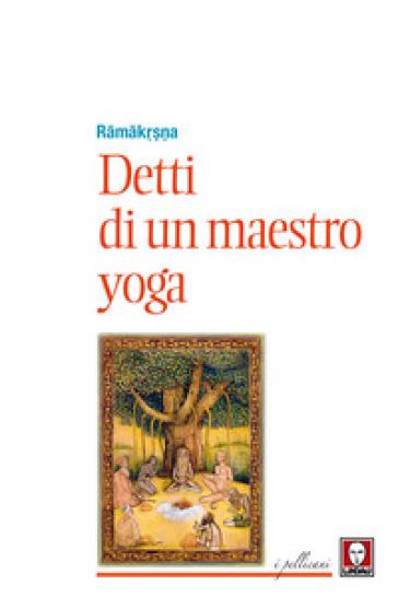 Detti di un maestro di yoga - (sri) Ramakrishna  