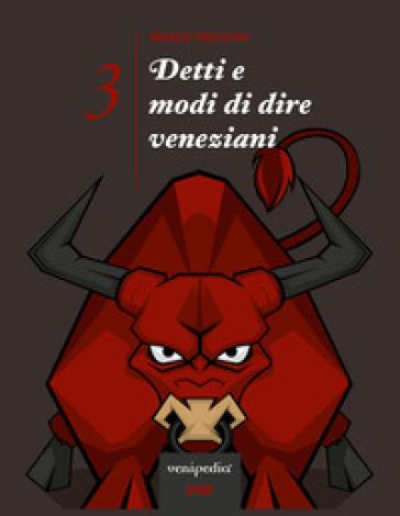 Detti e modi di dire veneziani. 3. - Marco Trevisan |