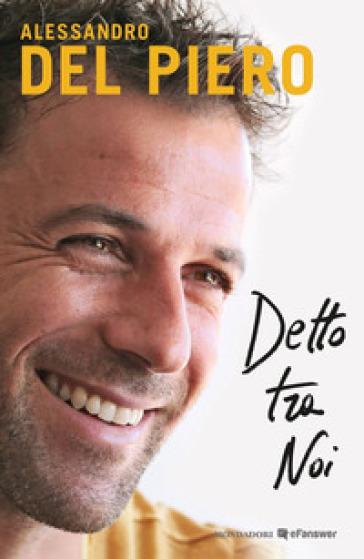 Detto tra noi - Alessandro Del Piero |