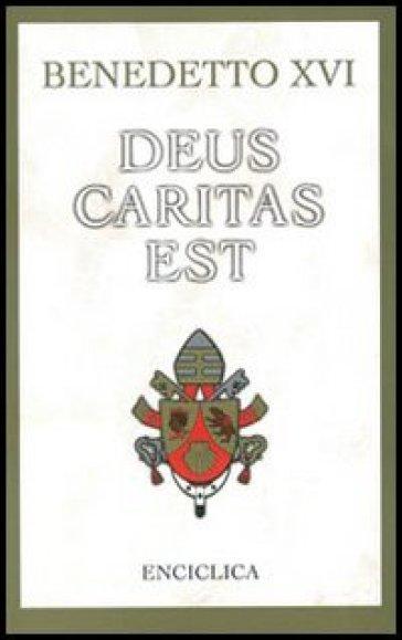 Deus caritas est. Lettera Enciclica sull'Amore Cristiano, 25 dicembre 2005 - Benedetto XVI (Papa Joseph Ratzinger) | Rochesterscifianimecon.com