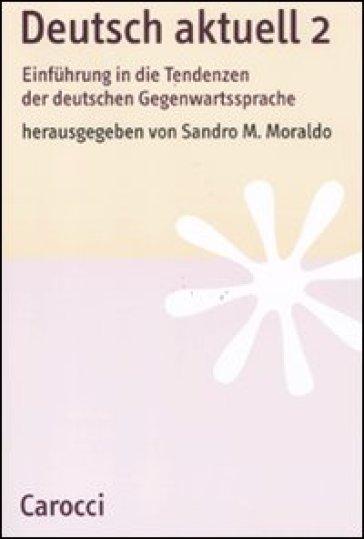 Deutsch aktuell. Einfuhrung in die Tendenzen der deutschen Gegenwartssprache. 2. - S. M. Moraldo | Ericsfund.org