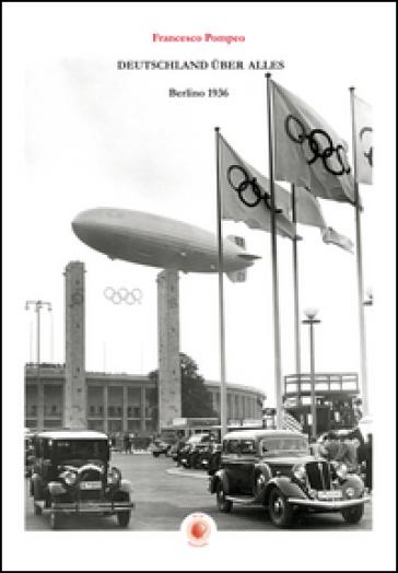 Deutschland uber alles, Berlino 1936 - Francesco Pompeo   Thecosgala.com