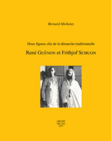 Deux figures clés de la démarche traditionnelle. René Guénon et Frithjof Schuon - Bernard Michotey | Thecosgala.com