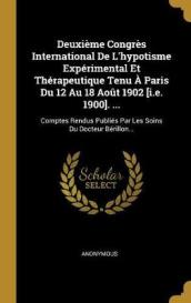 Deuxieme Congres International De L hypotisme Experimental Et Therapeutique Tenu A Paris Du 12 Au 18 Aout 1902 [i.e. 1900]. ...