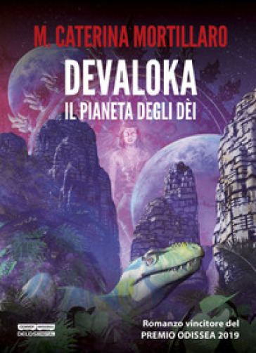 Devaloka. Il pianeta degli dèi - M. Caterina Mortillaro |