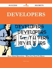 Developers 170 Success Secrets - 170 Most Asked Questions On Developers - What You Need To Know