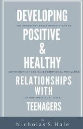 Developing Positive & Healthy Relationships with Teenagers