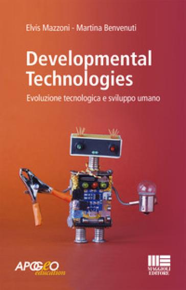 Developmental technologies. Evoluzione tecnologica e sviluppo umano - Elvis Mazzoni |