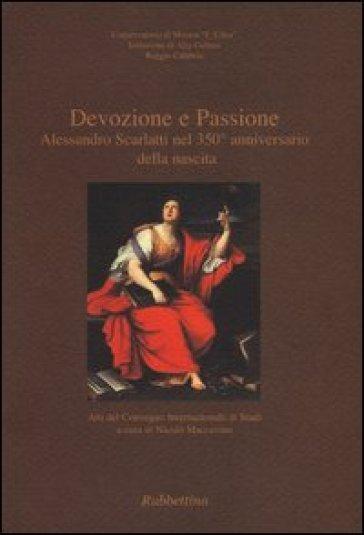 Devozione e passione. Alessandro Scarlatti nel 350º anniversario della nascita. Atti del Convegno internazionale di studi (Reggio Calabria, 8-9 ottobre 2010)