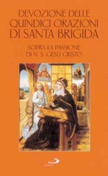 Devozione delle quindici orazioni di santa Brigida. Sopra la passione di n. S. Gesù Cristo - Brigida di Svezia (santa) | Jonathanterrington.com