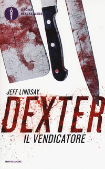 Dexter il vendicatore - Jeff Lindsay |