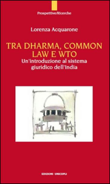 Tra Dharma, common law e WTO. Un'introduzione al sistema giuridco dell'India - Lorenza Acquarone | Rochesterscifianimecon.com