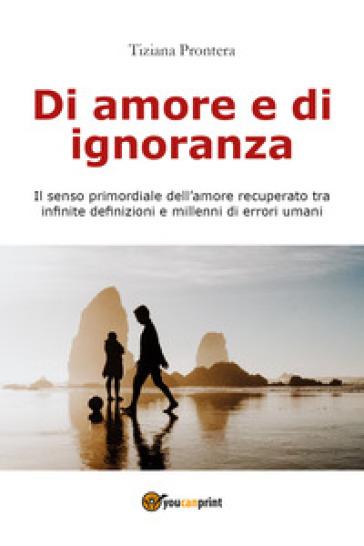 Di amore e di ignoranza - Tiziana Prontera  