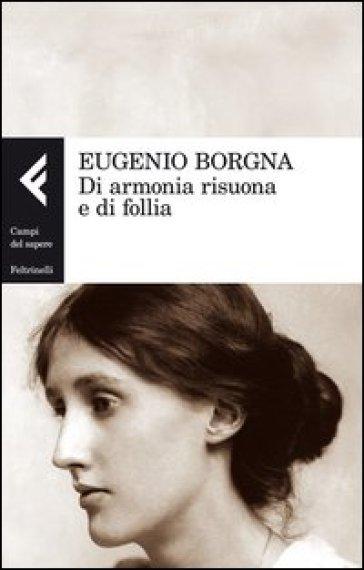 Di armonia risuona e di follia - Eugenio Borgna | Rochesterscifianimecon.com