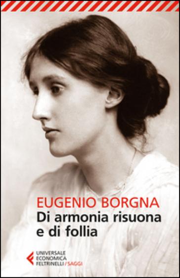 Di armonia risuona e di follia - Eugenio Borgna |