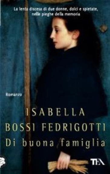 Di buona famiglia - Isabella Bossi Fedrigotti pdf epub