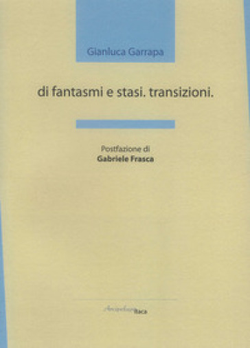 Di fantasmi e stasi. Transizioni - Gianluca Garrapa | Kritjur.org
