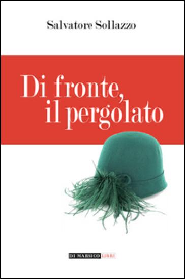 Di fronte, il pergolato - Salvatore Sollazzo | Kritjur.org
