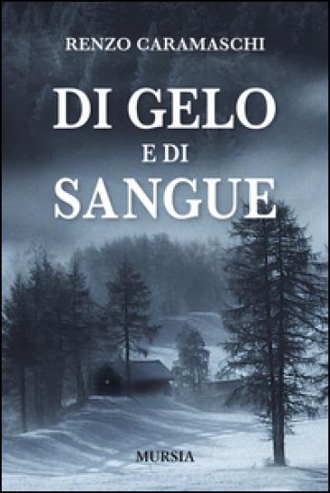 Di gelo e di sangue - Renzo Caramaschi |