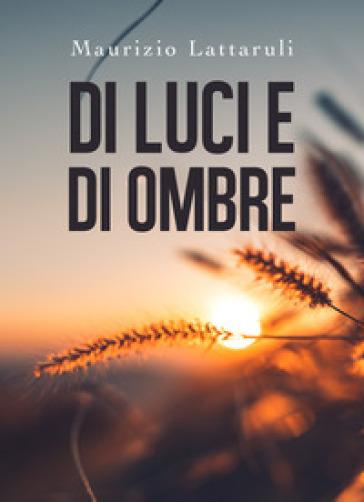 Di luci e di ombre - Maurizio Lattaruli |