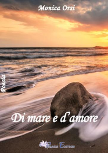 Di mare e d'amore - Monica Orsi |