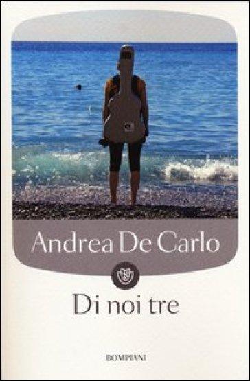 Di noi tre - Andrea De Carlo |