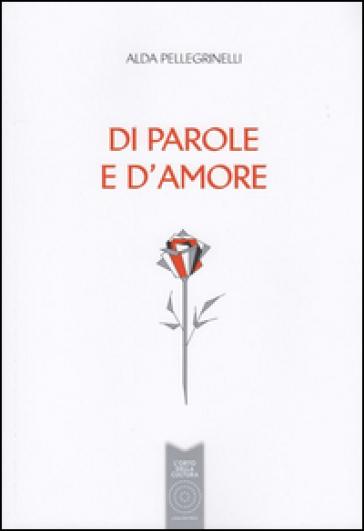 http://www.mondadoristore.it/img/Di-parole-e-d-amore-Alda-Pellegrinelli/ea978889776792/BL/BL/01/NZO/?tit=Di+parole+e+d%27amore&aut=Alda+Pellegrinelli