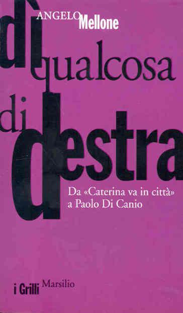 Dì qualcosa di destra. Da Caterina va in città a Paolo Di Canio - Angelo Mellone | Kritjur.org